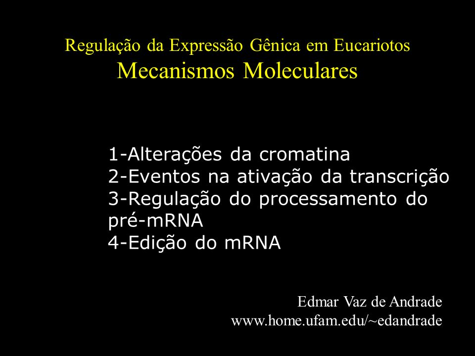 Regulação da Expressão Gênica em Eucariotos Mecanismos Moleculares Edmar Vaz de Andrade www.home.ufam.edu/~edandrade 1-Alterações da cromatina 2-Event