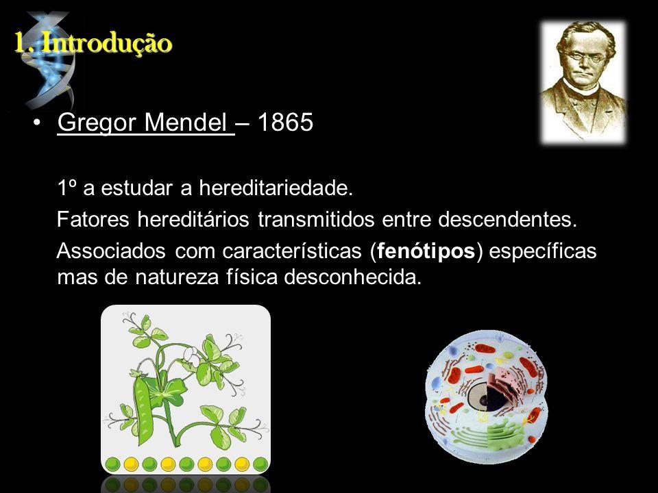 1. Introdução Gregor Mendel – 1865 1º a estudar a hereditariedade. Fatores hereditários transmitidos entre descendentes. Associados com característica