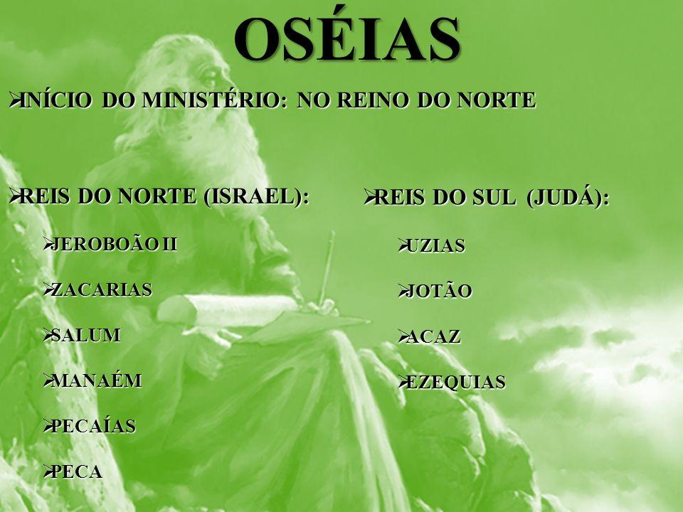 OSÉIAS INÍCIO DO MINISTÉRIO: NO REINO DO NORTE INÍCIO DO MINISTÉRIO: NO REINO DO NORTE REIS DO NORTE (ISRAEL): REIS DO NORTE (ISRAEL): JEROBOÃO II JER