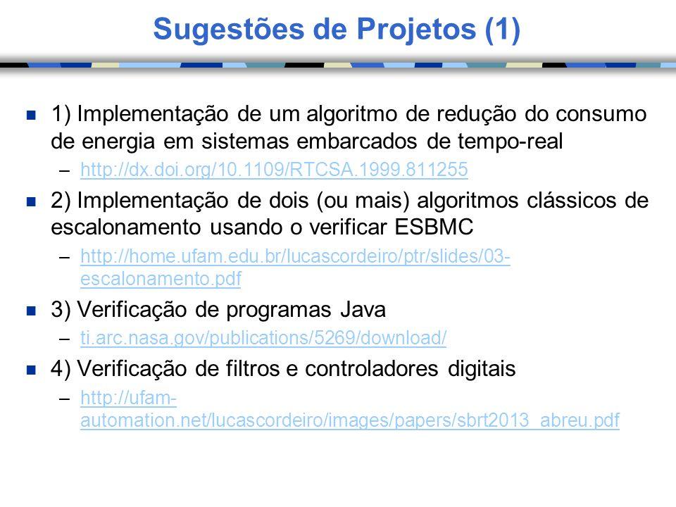 Sugestões de Projetos (2) n Localização de falhas em software embarcado –http://dx.doi.org/10.1016/j.entcs.2006.12.032http://dx.doi.org/10.1016/j.entcs.2006.12.032 n Extensão do algoritmo k-induction para programas que manipulem a memória heap –http://ufam- automation.net/lucascordeiro/images/papers/sbesc2013.pdfhttp://ufam- automation.net/lucascordeiro/images/papers/sbesc2013.pdf n Paralelização do algoritmo de verificação do ESBMC.
