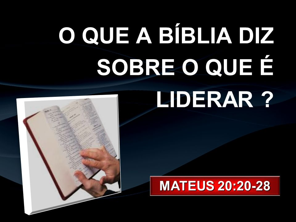 O QUE A BÍBLIA DIZ SOBRE O QUE É LIDERAR ? MATEUS 20:20-28