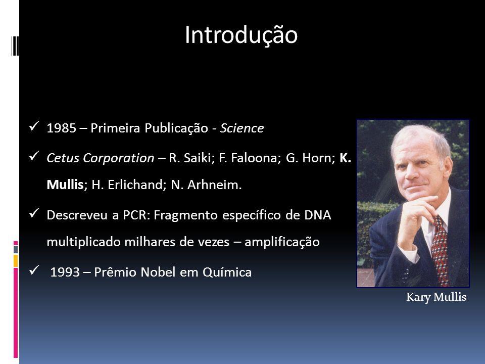 Introdução 1985 – Primeira Publicação - Science Cetus Corporation – R. Saiki; F. Faloona; G. Horn; K. Mullis; H. Erlichand; N. Arhneim. Descreveu a PC
