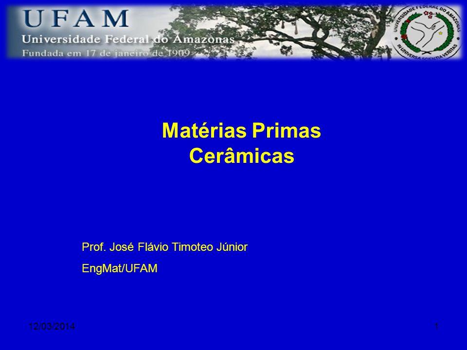 12/03/20141 Matérias Primas Cerâmicas Prof. José Flávio Timoteo Júnior EngMat/UFAM