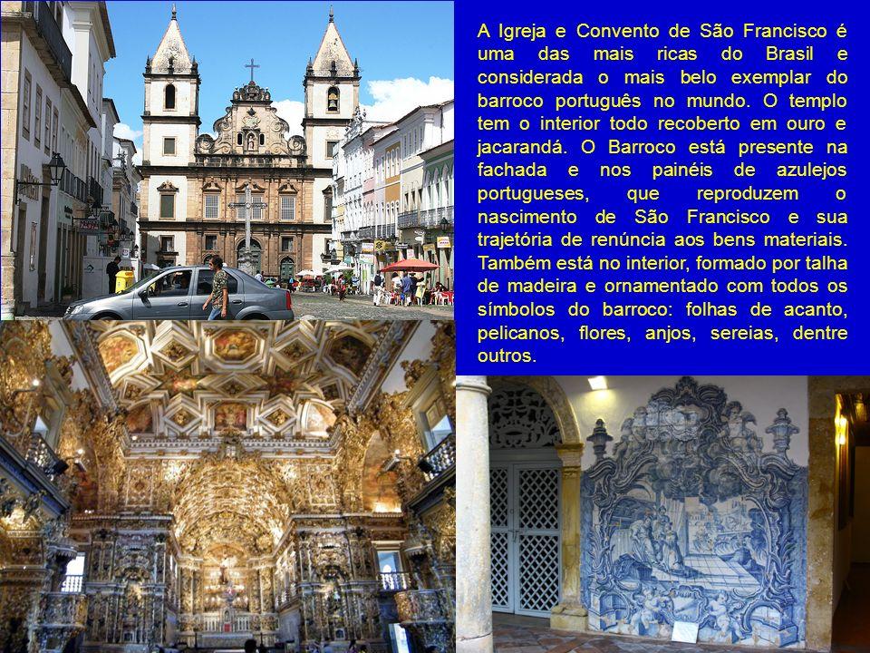 A Igreja e Convento de São Francisco é uma das mais ricas do Brasil e considerada o mais belo exemplar do barroco português no mundo. O templo tem o i