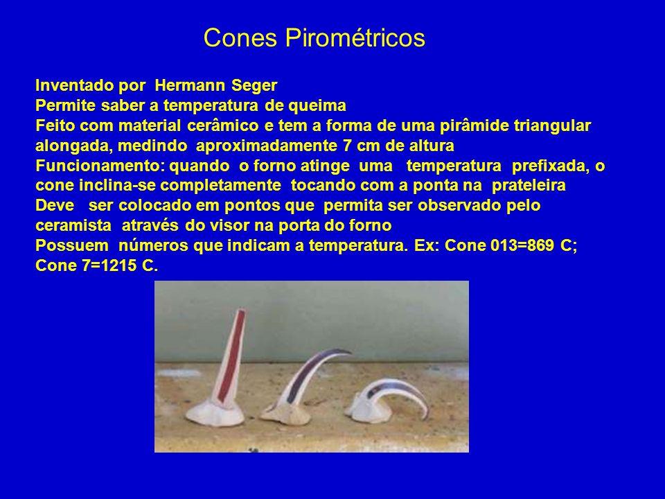 Cones Pirométricos Inventado por Hermann Seger Permite saber a temperatura de queima Feito com material cerâmico e tem a forma de uma pirâmide triangu