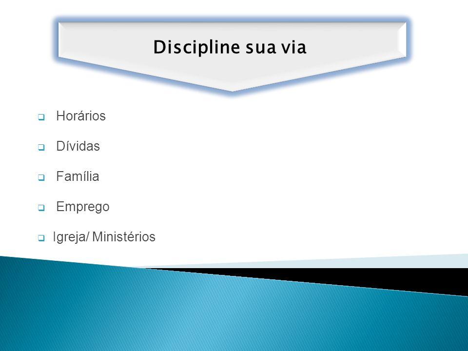 Discipline sua via Horários Dívidas Família Emprego Igreja/ Ministérios
