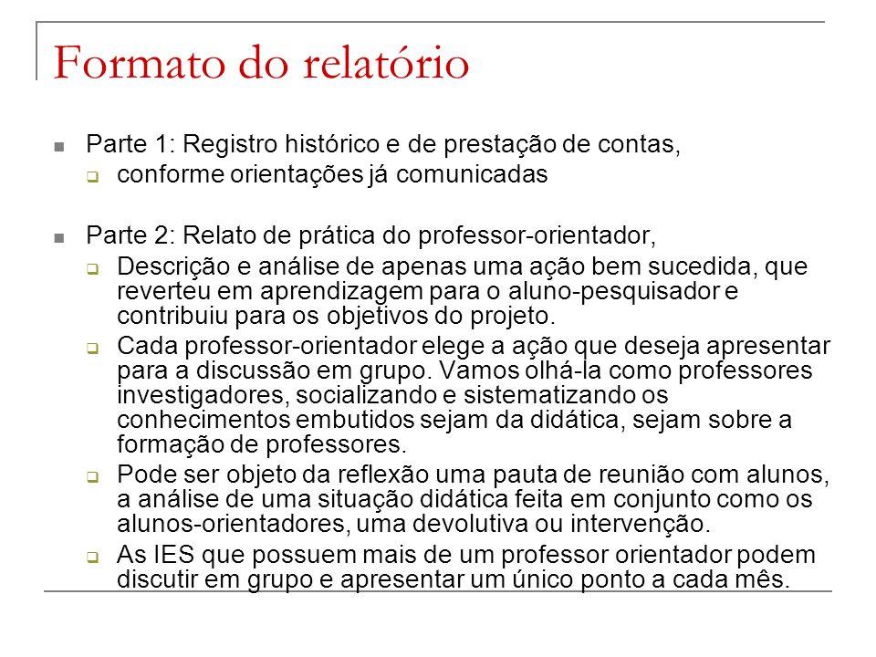 Formato do relatório Parte 1: Registro histórico e de prestação de contas, conforme orientações já comunicadas Parte 2: Relato de prática do professor