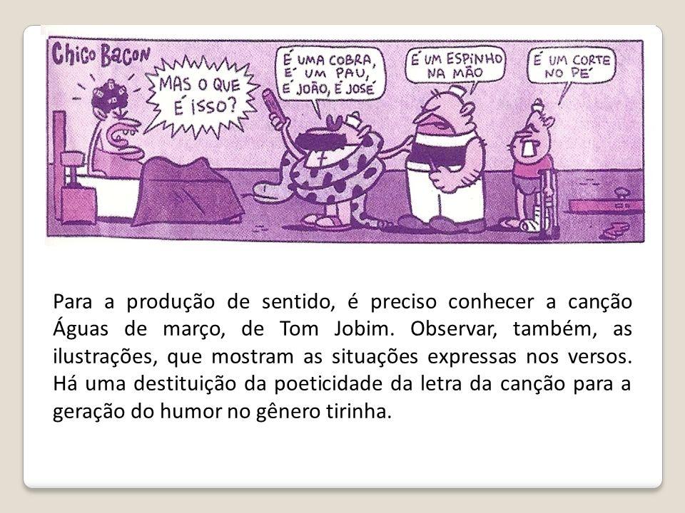 Para a produção de sentido, é preciso conhecer a canção Águas de março, de Tom Jobim. Observar, também, as ilustrações, que mostram as situações expre