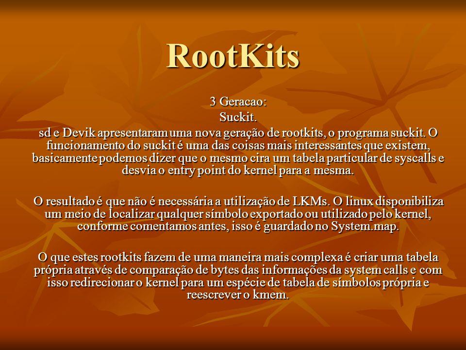 RootKits 3 Geracao: Suckit. sd e Devik apresentaram uma nova geração de rootkits, o programa suckit. O funcionamento do suckit é uma das coisas mais i