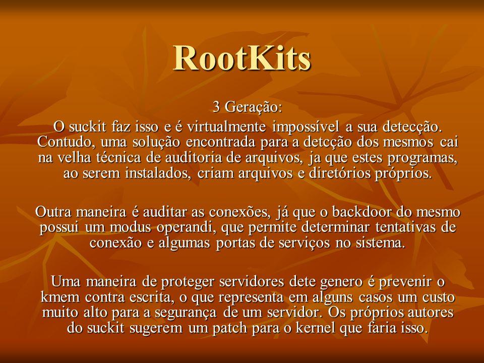 RootKits 3 Geração: O suckit faz isso e é virtualmente impossível a sua detecção. Contudo, uma solução encontrada para a detcção dos mesmos cai na vel