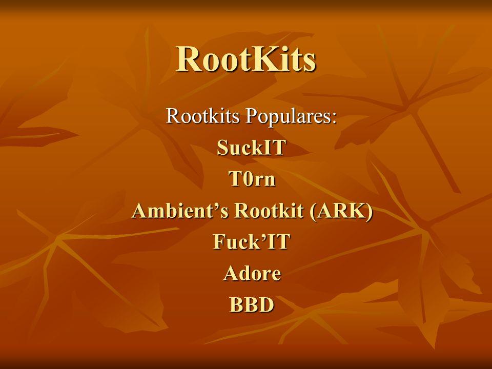 RootKits Rootkits Populares: SuckITT0rn Ambients Rootkit (ARK) FuckITAdoreBBD