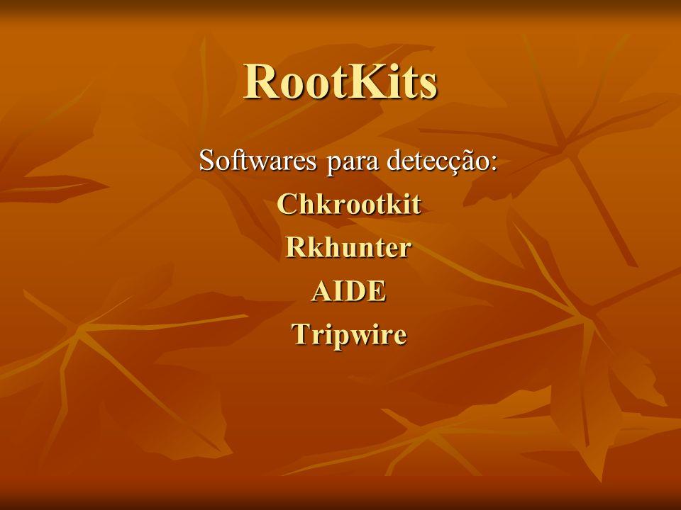 RootKits Softwares para detecção: ChkrootkitRkhunterAIDETripwire