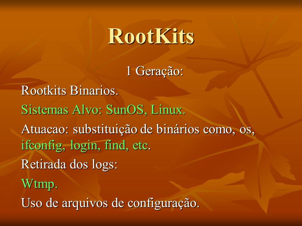 RootKits 1 Geração: Rootkits Binarios. Sistemas Alvo: SunOS, Linux. Atuacao: substituição de binários como, os, ifconfig, login, find, etc. Retirada d
