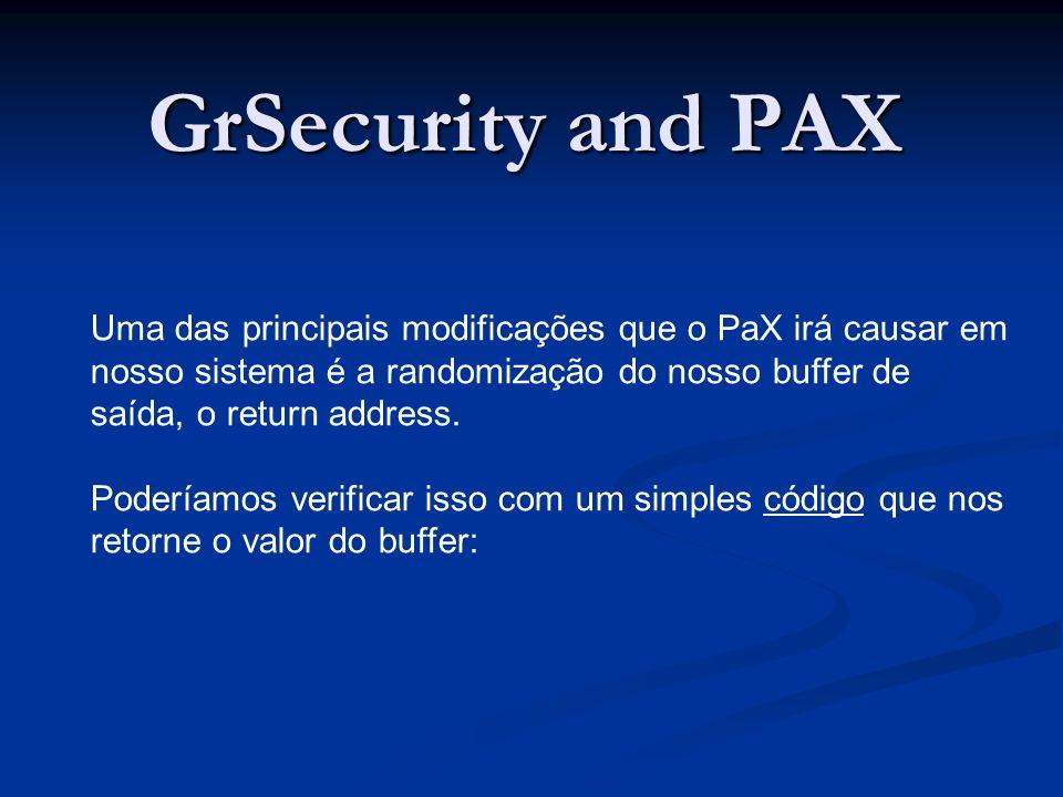 GrSecurity and PAX Uma das principais modificações que o PaX irá causar em nosso sistema é a randomização do nosso buffer de saída, o return address.