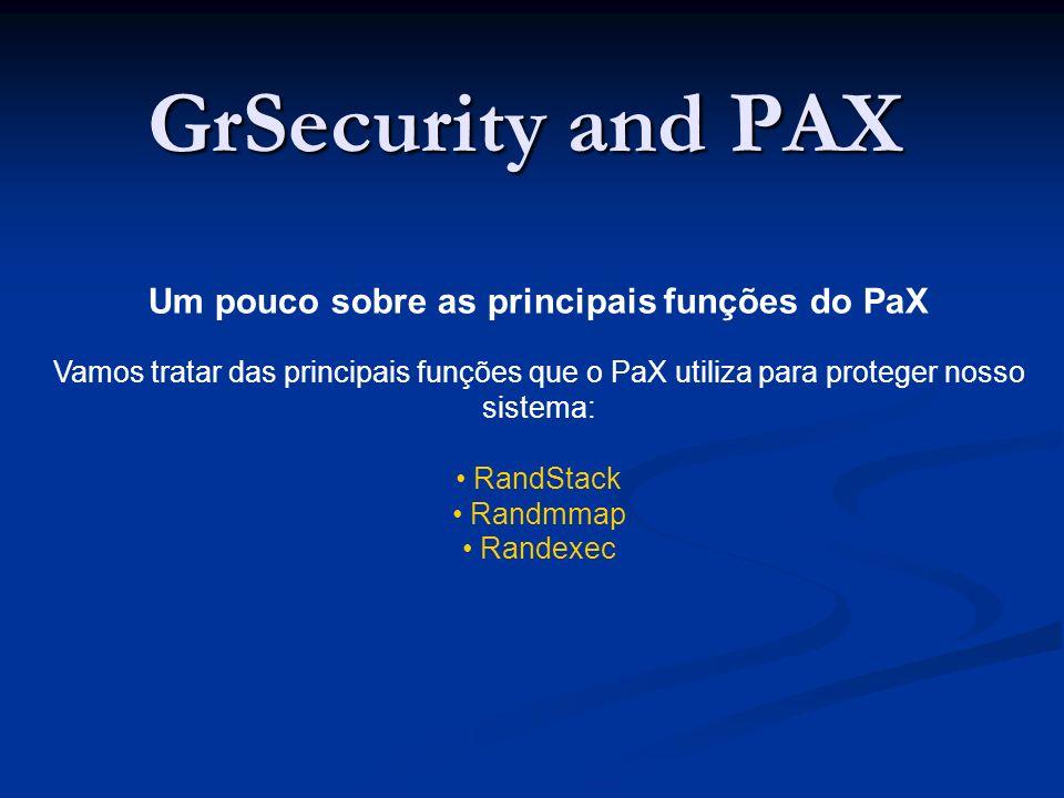 GrSecurity and PAX Um pouco sobre as principais funções do PaX Vamos tratar das principais funções que o PaX utiliza para proteger nosso sistema: RandStack Randmmap Randexec