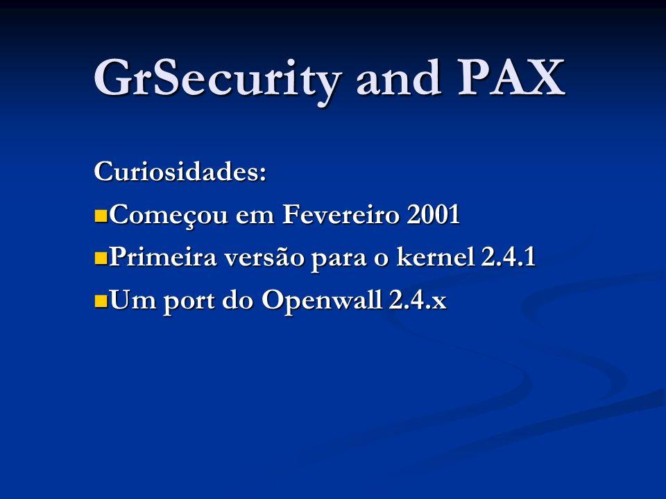 GrSecurity and PAX Curiosidades: Começou em Fevereiro 2001 Começou em Fevereiro 2001 Primeira versão para o kernel 2.4.1 Primeira versão para o kernel 2.4.1 Um port do Openwall 2.4.x Um port do Openwall 2.4.x