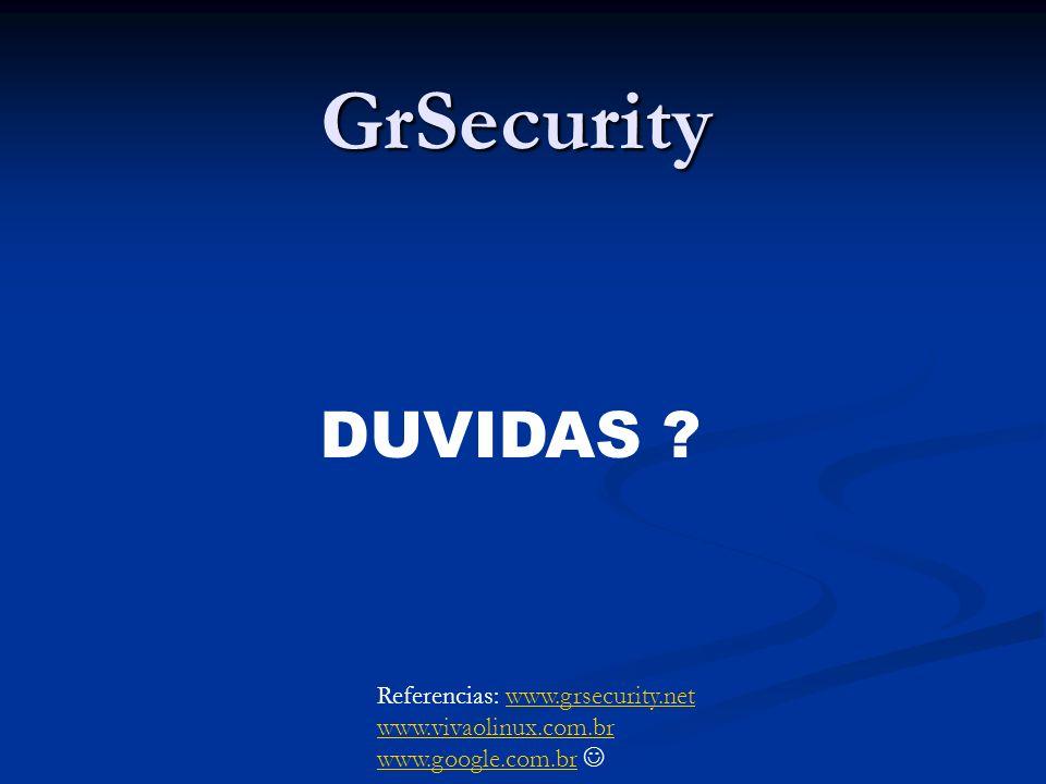 GrSecurity Referencias: www.grsecurity.netwww.grsecurity.net www.vivaolinux.com.br www.google.com.br DUVIDAS