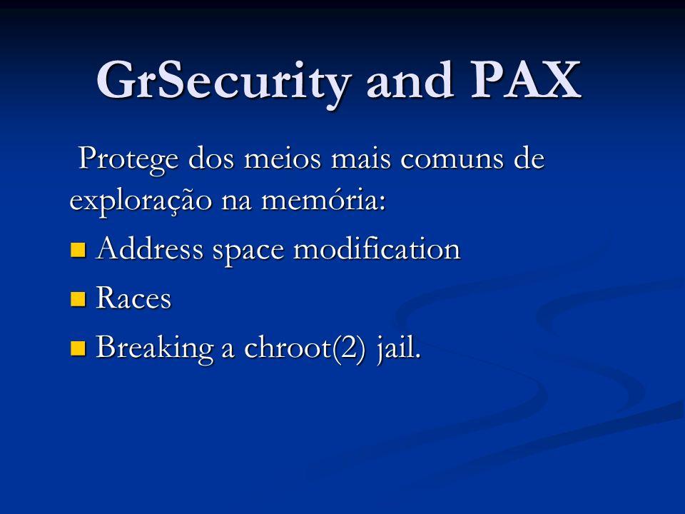 GrSecurity and PAX Protege dos meios mais comuns de exploração na memória: Protege dos meios mais comuns de exploração na memória: Address space modification Address space modification Races Races Breaking a chroot(2) jail.