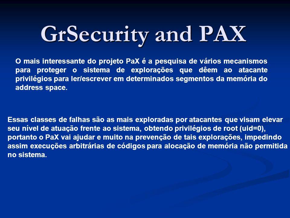 GrSecurity and PAX O mais interessante do projeto PaX é a pesquisa de vários mecanismos para proteger o sistema de explorações que dêem ao atacante privilégios para ler/escrever em determinados segmentos da memória do address space.