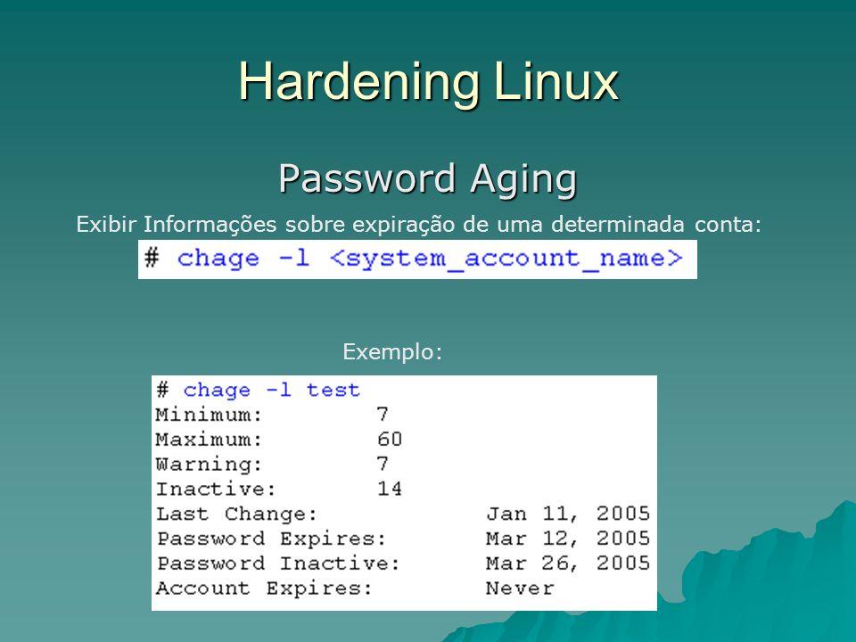 Hardening Linux Password Aging Exibir Informações sobre expiração de uma determinada conta: Exemplo: