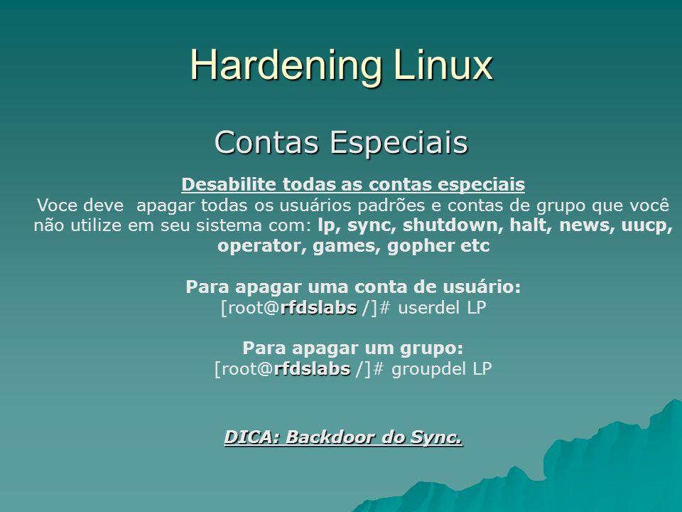 Hardening Linux Contas Especiais Desabilite todas as contas especiais Voce deve apagar todas os usuários padrões e contas de grupo que você não utiliz