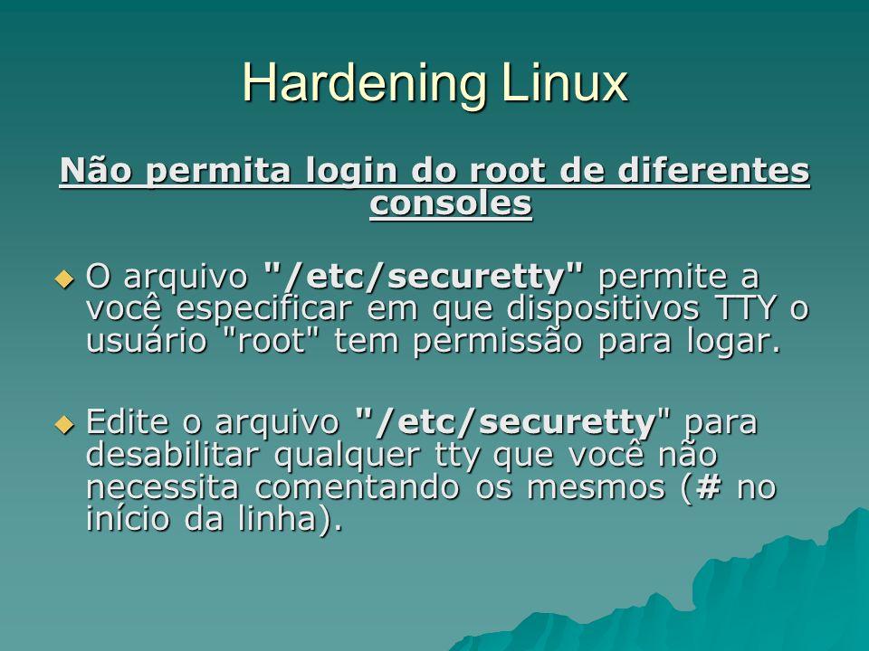 Hardening Linux Não permita login do root de diferentes consoles O arquivo