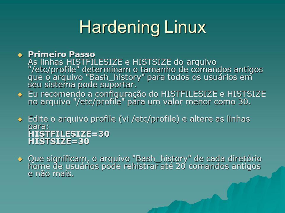 Hardening Linux Primeiro Passo As linhas HISTFILESIZE e HISTSIZE do arquivo