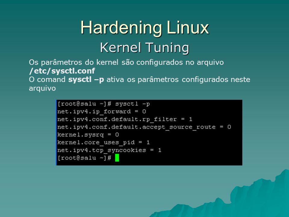 Hardening Linux Kernel Tuning Os parâmetros do kernel são configurados no arquivo /etc/sysctl.conf O comand sysctl –p ativa os parâmetros configurados