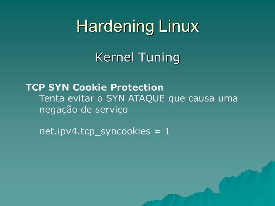 Hardening Linux Kernel Tuning TCP SYN Cookie Protection Tenta evitar o SYN ATAQUE que causa uma negação de serviço net.ipv4.tcp_syncookies = 1