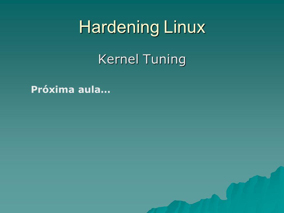 Hardening Linux Kernel Tuning Próxima aula…