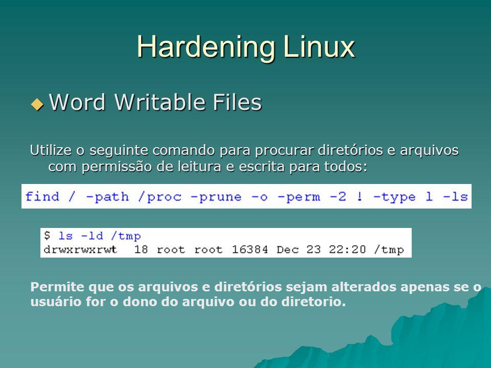 Hardening Linux Word Writable Files Word Writable Files Utilize o seguinte comando para procurar diretórios e arquivos com permissão de leitura e escr