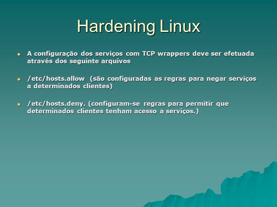 Hardening Linux A configuração dos serviços com TCP wrappers deve ser efetuada através dos seguinte arquivos A configuração dos serviços com TCP wrapp