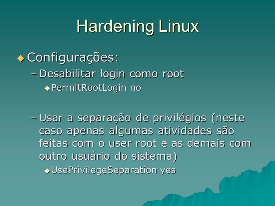 Hardening Linux Configurações: Configurações: –Desabilitar login como root PermitRootLogin no PermitRootLogin no –Usar a separação de privilégios (nes