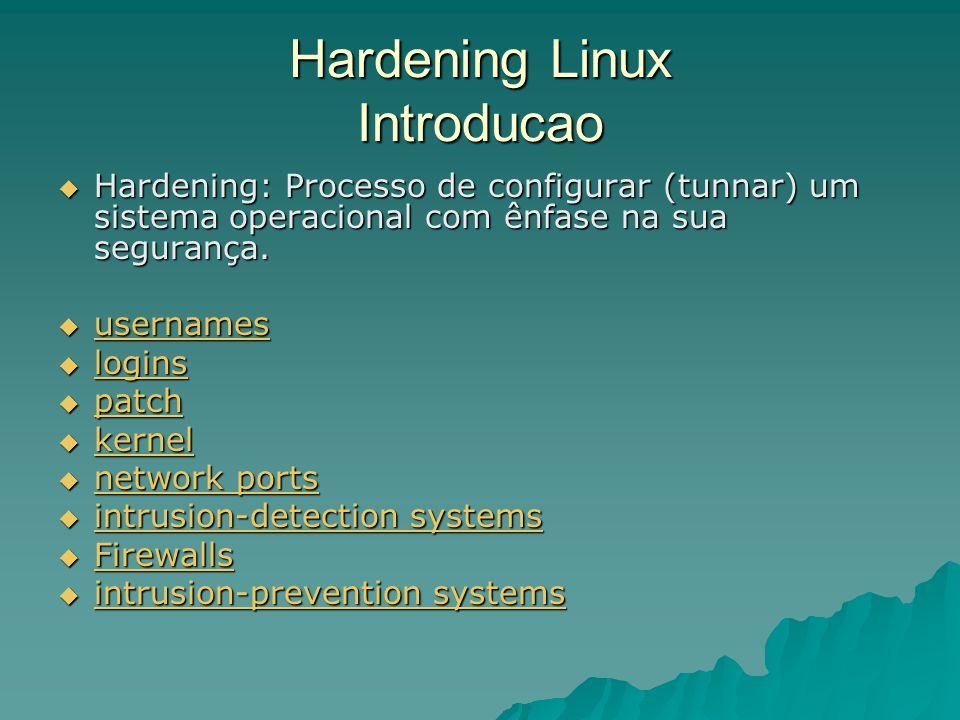 Hardening Linux Introducao Hardening: Processo de configurar (tunnar) um sistema operacional com ênfase na sua segurança. Hardening: Processo de confi