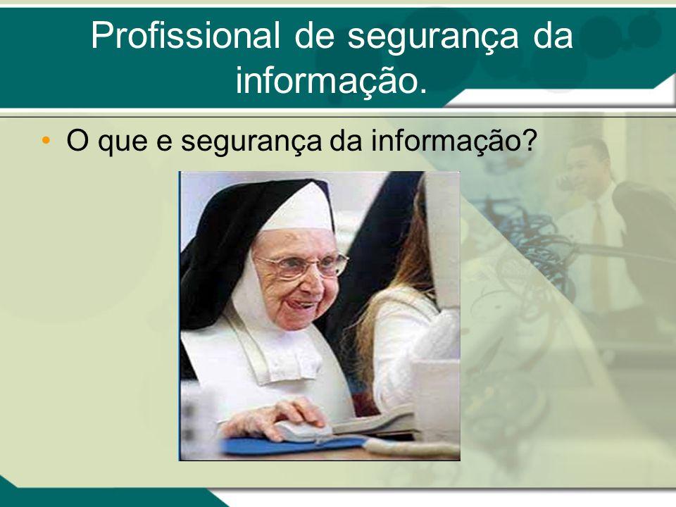 Profissional de segurança da informação. O que e segurança da informação?