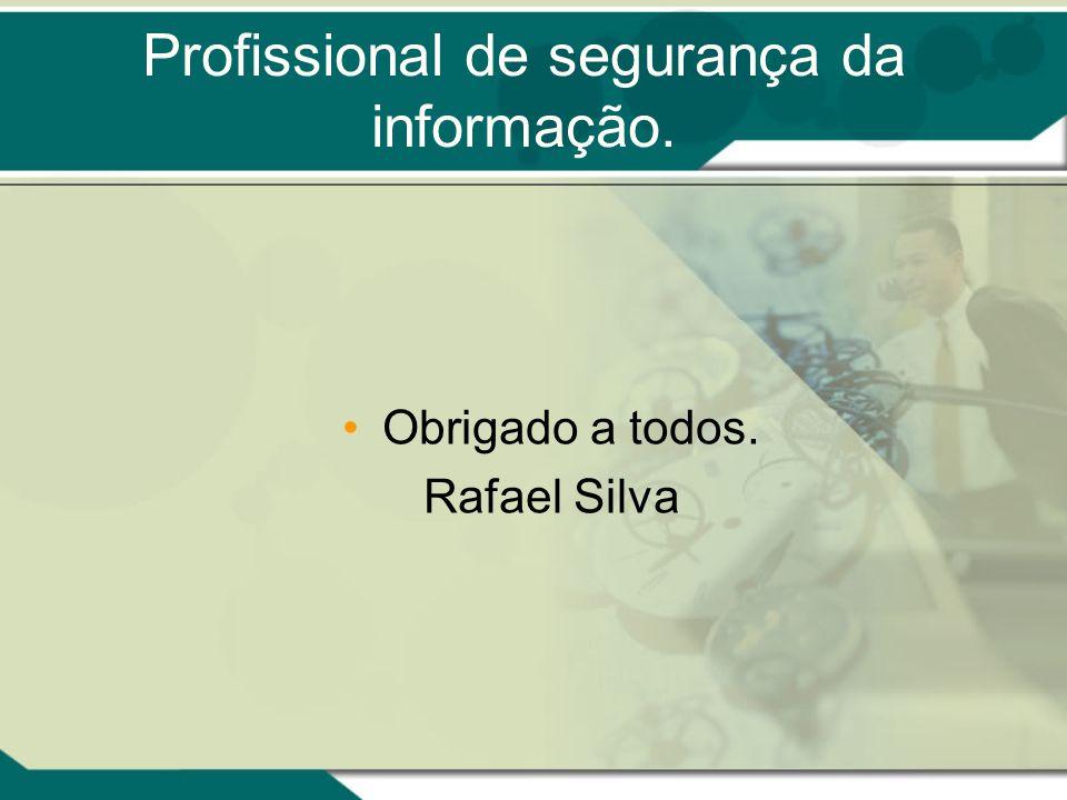 Profissional de segurança da informação. Obrigado a todos. Rafael Silva
