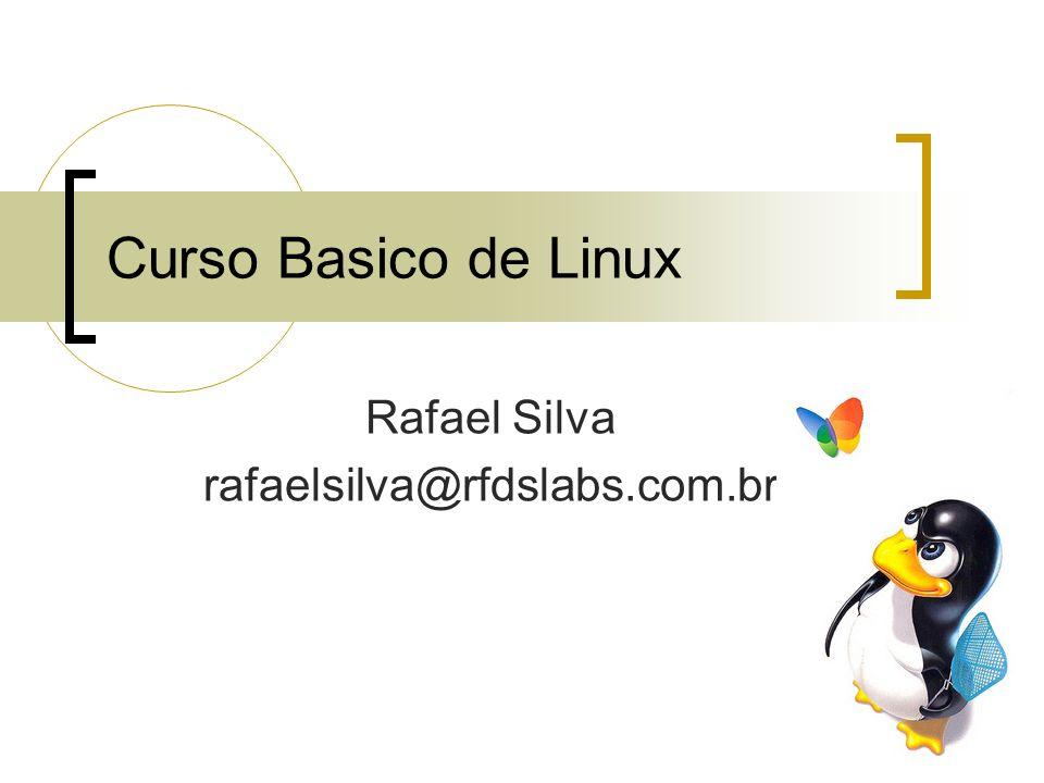 Curso Basico de Linux Rafael Silva rafaelsilva@rfdslabs.com.br