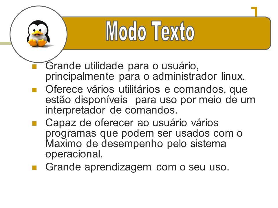 Grande utilidade para o usuário, principalmente para o administrador linux. Oferece vários utilitários e comandos, que estão disponíveis para uso por