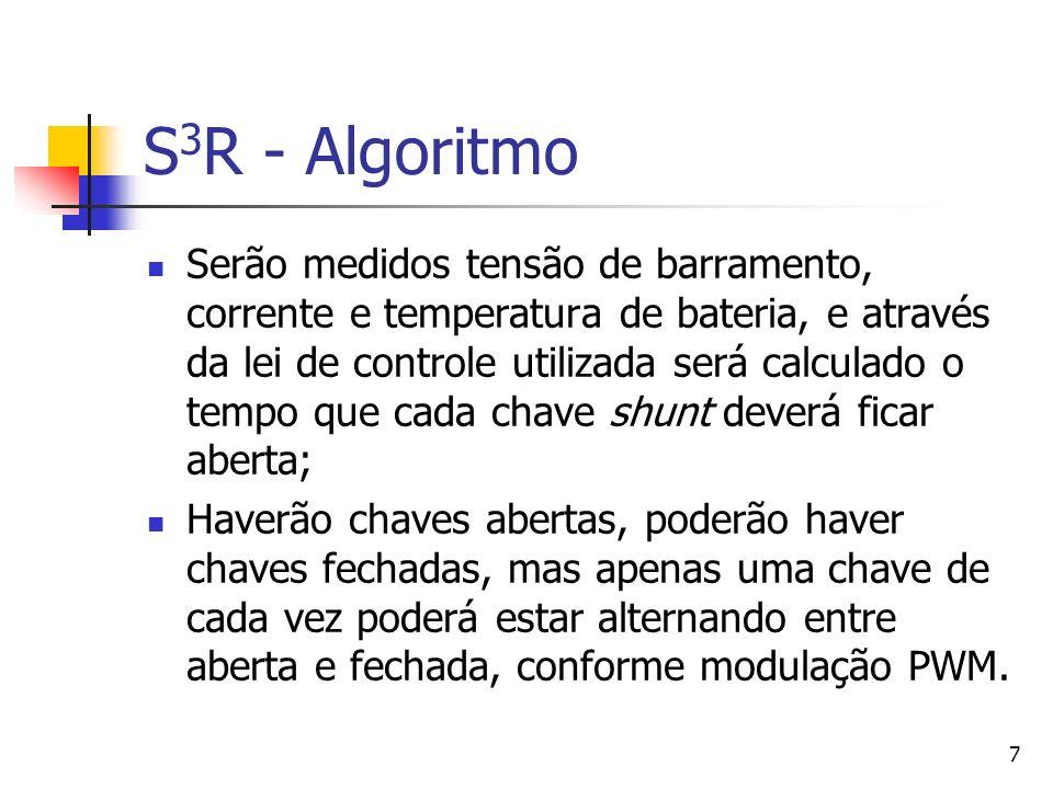7 S 3 R - Algoritmo Serão medidos tensão de barramento, corrente e temperatura de bateria, e através da lei de controle utilizada será calculado o tem