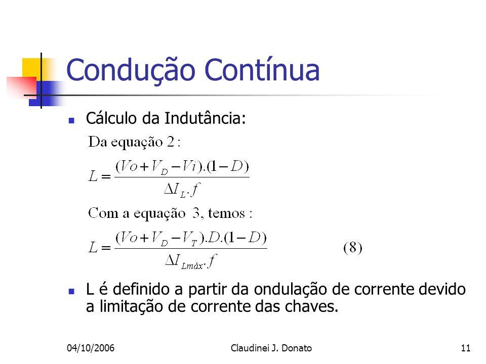 04/10/2006Claudinei J. Donato11 Condução Contínua Cálculo da Indutância: L é definido a partir da ondulação de corrente devido a limitação de corrente