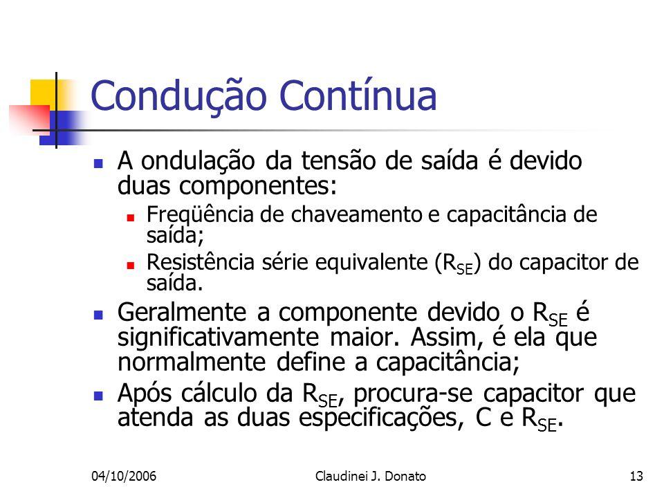 04/10/2006Claudinei J. Donato13 Condução Contínua A ondulação da tensão de saída é devido duas componentes: Freqüência de chaveamento e capacitância d