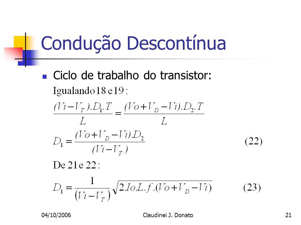 04/10/2006Claudinei J. Donato21 Condução Descontínua Ciclo de trabalho do transistor: