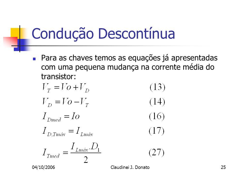 04/10/2006Claudinei J. Donato25 Condução Descontínua Para as chaves temos as equações já apresentadas com uma pequena mudança na corrente média do tra