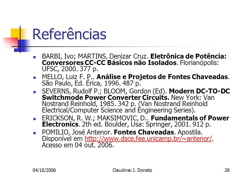 04/10/2006Claudinei J. Donato26 Referências BARBI, Ivo; MARTINS, Denizar Cruz. Eletrônica de Potência: Conversores CC-CC Básicos não Isolados. Florian
