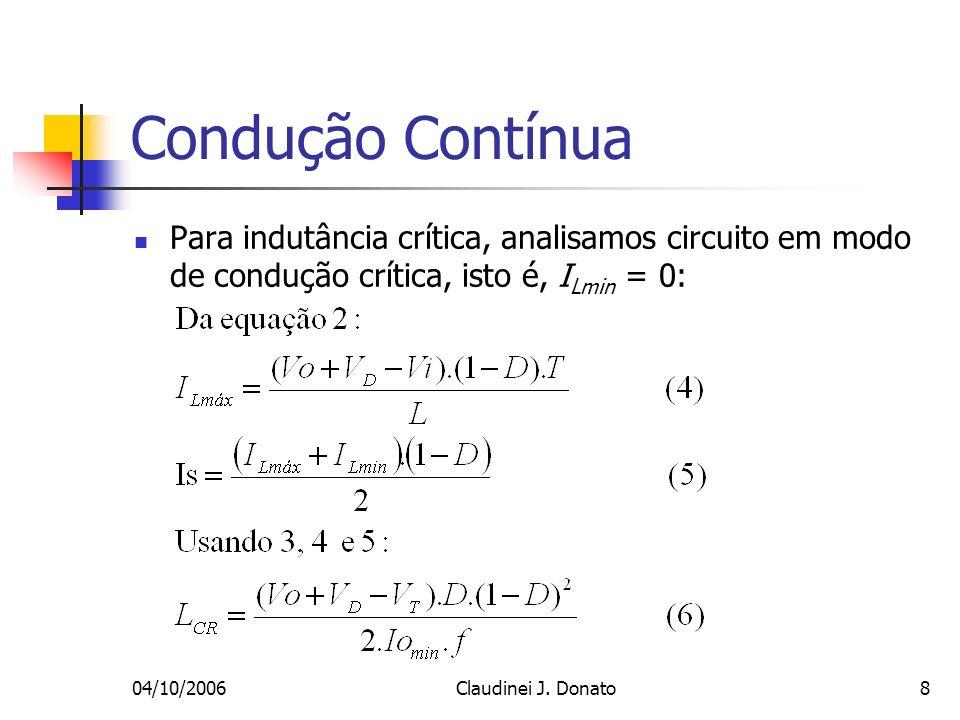 04/10/2006Claudinei J. Donato8 Condução Contínua Para indutância crítica, analisamos circuito em modo de condução crítica, isto é, I Lmin = 0: