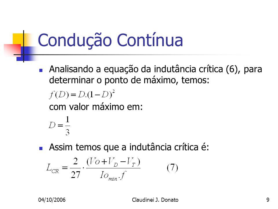 04/10/2006Claudinei J. Donato9 Condução Contínua Analisando a equação da indutância crítica (6), para determinar o ponto de máximo, temos: com valor m