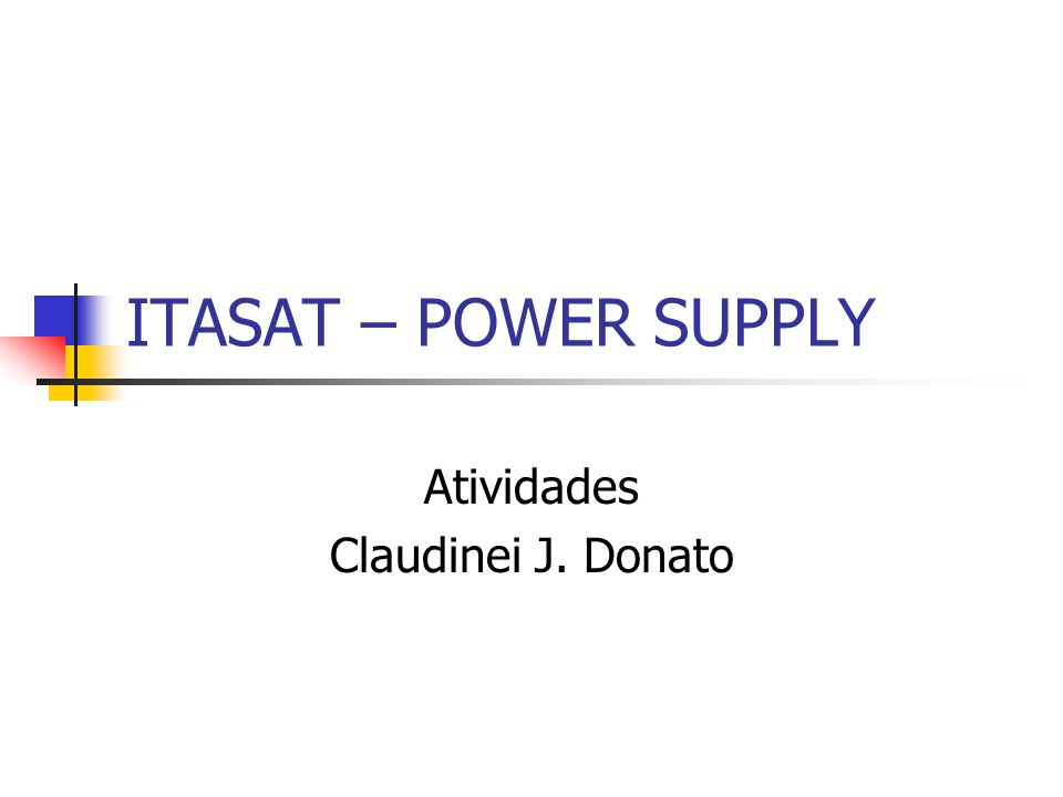 ITASAT – POWER SUPPLY Atividades Claudinei J. Donato