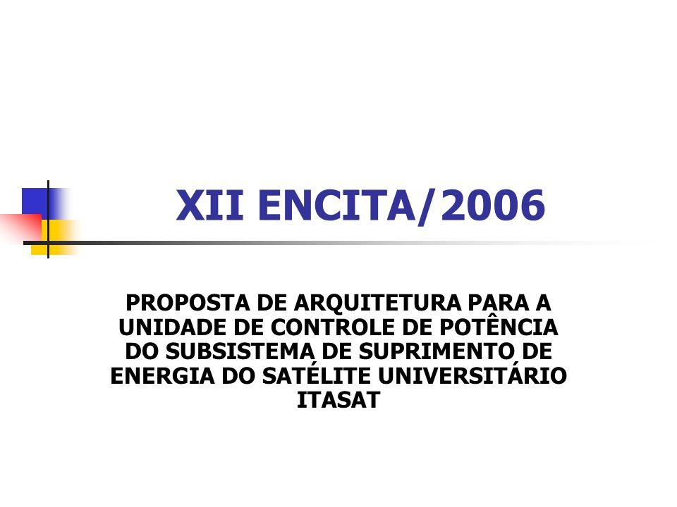 XII ENCITA/2006 PROPOSTA DE ARQUITETURA PARA A UNIDADE DE CONTROLE DE POTÊNCIA DO SUBSISTEMA DE SUPRIMENTO DE ENERGIA DO SATÉLITE UNIVERSITÁRIO ITASAT