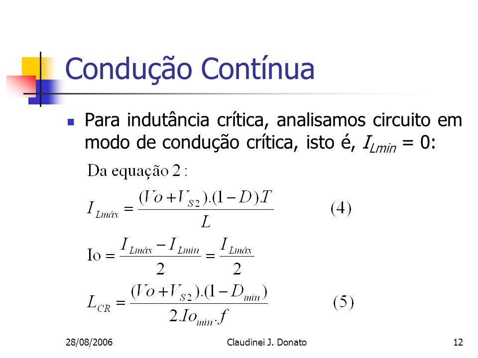 28/08/2006Claudinei J. Donato12 Condução Contínua Para indutância crítica, analisamos circuito em modo de condução crítica, isto é, I Lmin = 0: