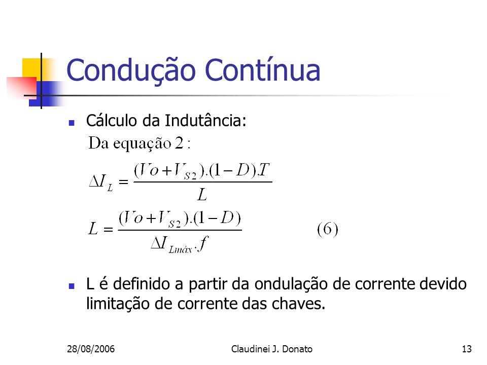 28/08/2006Claudinei J. Donato13 Condução Contínua Cálculo da Indutância: L é definido a partir da ondulação de corrente devido limitação de corrente d